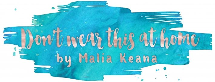 Don't wear this at home home – by Malia Keana